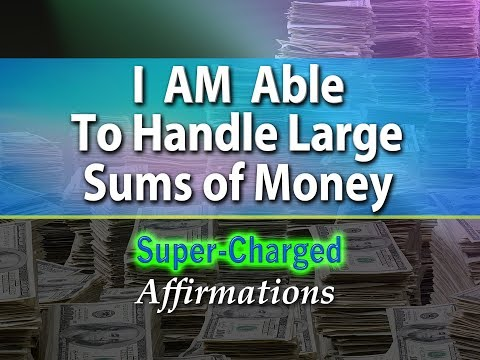I AM Able to Handle Large Sums of Money - Super-Charged Affirmations