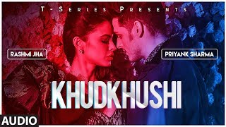 Khudkhushi Full Audio Song | Priyank Sharma \u0026 Rashmi Jha | Neeti Mohan | Sourav Roy  | T-Series