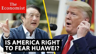 Is America right to fear Huawei?   The Economist