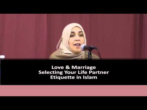 Love & Marriage | Selecting Your Life Partner ᴴᴰ: Etiquette in Islam - By: Yasmin Mogahed