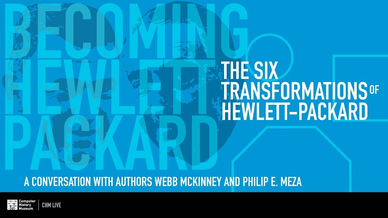 CHM Live | The Six Transformations of Hewlett-Packard
