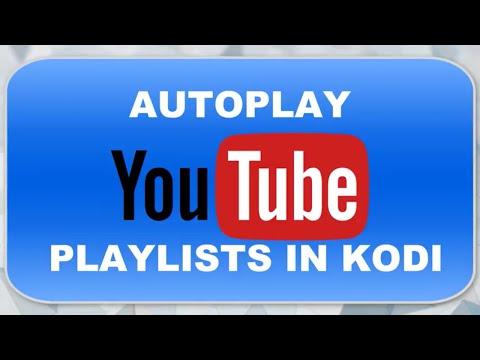 AUTOPLAY YOUTUBE PLAYLISTS IN KODI