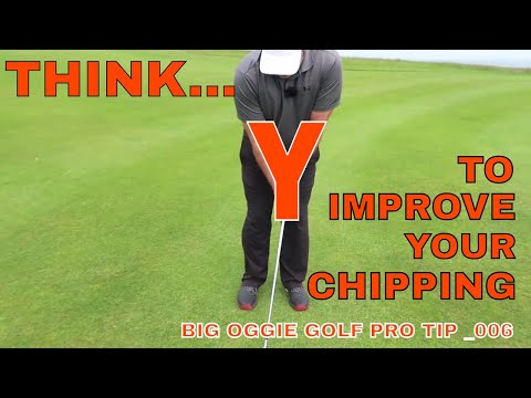 THINK ABOUT THE LETTER Y... TO IMPROVE YOUR CHIPPING STROKE... BIG OGGIE PRO TIP 006
