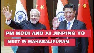 PM Modi and Xi Jinping to meet in Mahabalipuram