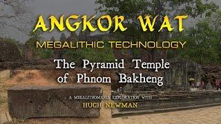 Angkor Wat Megalithic Technology: The Pyramid Temple of Phnom Bakheng