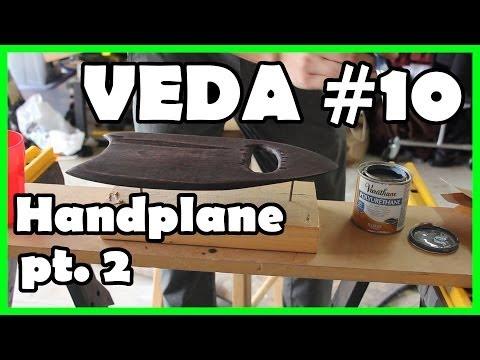 VEDA 10: Making a Handplane (pt 2)