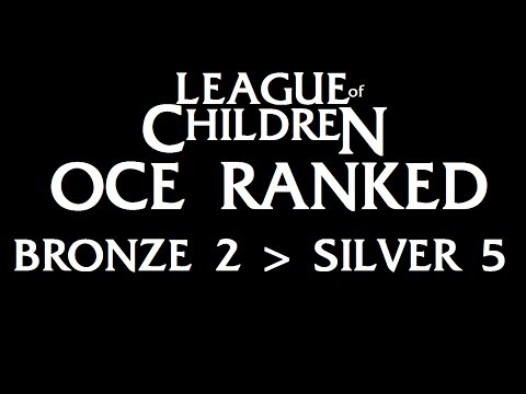 League Of Children: OCE RANKED - Bronze 2 ---} Silver 5