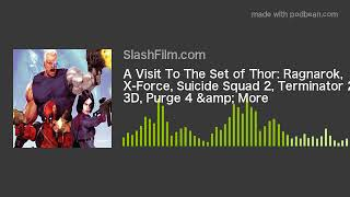 A Visit To The Set of Thor: Ragnarok, X-Force, Suicide Squad 2, Terminator 2 3D, Purge 4 & More
