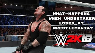 WWE 2K18: What Happens When Undertaker Loses At Wrestlemania?