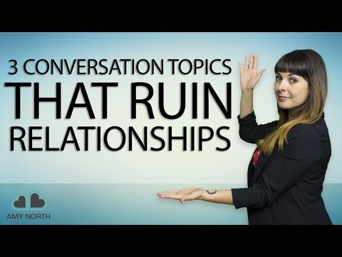 3 Conversation Topics That Ruin Relationships