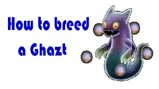 How To Breed A Ghazt In My Singing Monsters