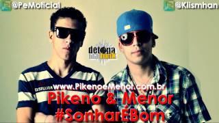 PIKENO E MENOR - SONHAR É BOM ♪ LANÇAMENTO 2011 ( DJ LUIZINHO ) LANÇAMENTO 2011