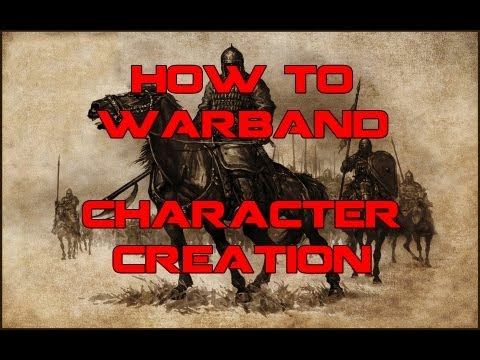 Warband Tips and Tricks: Character Creation