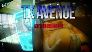 TK AVENUE! | HITTING BASKETS!!! | VLOG #11