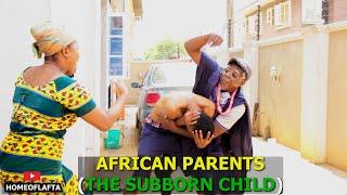 THE STUBBORN CHILD X THE STINGY FATHER | Homeoflafta comedy