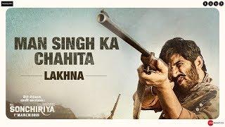 Sonchiriya   Man Singh Ka Chahita-Lakhna   Sushant Singh Rajput   Abhishek Chaubey   1st March 2019