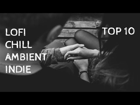 Top 10 Chill, Lofi, Radiant Songs I loved The First Time I Heard Them - 2018