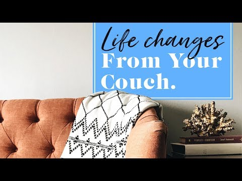 6 Life Changes You Can Make From Your Couch