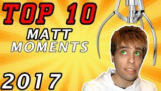 TOP 10 MATT MOMENTS OF 2017!