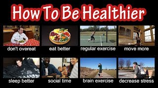 How To Be Healthier And Happier - How To Feel Healthy And Energetic - How To Be Healthy And Fit