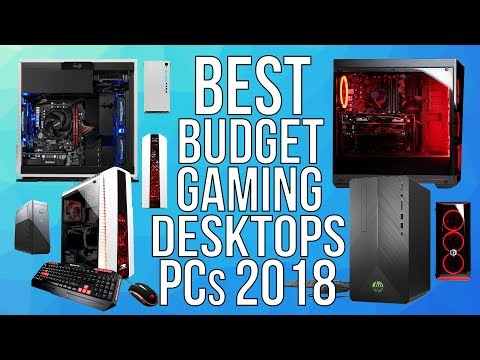 BEST BUDGET GAMING DESKTOP PCs 2018 - TOP 10 BEST AFFORDABLE PRE-BUILT GAMING DESKTOP 2018