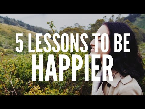 5 LESSONS TO BE HAPPIER
