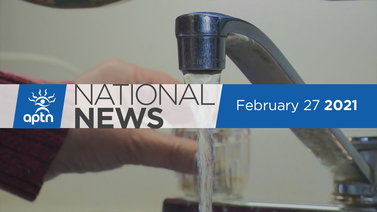 APTN National News February 27, 2021 – Report on water crisis, Discrimination on campus