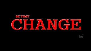 Be That Change     Short Film Talkies