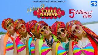 Thade Rahiyo - Making | Meet Bros & Kanika Kapoor | Latest Hindi Song 2018 | MB Music