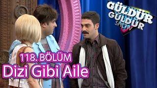 Download Güldür Güldür Show 118. Bölüm, Dizi Gibi Aile Skeci Video