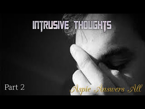 P2 The BIG Answers to getting rid of Intrusive Thoughts//AspieAnswersAll