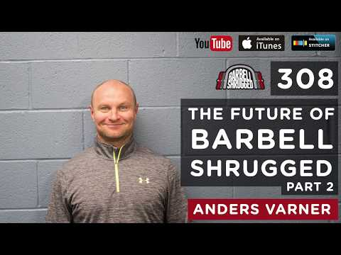 Barbell Shrugged - The Future of Barbell Shrugged with Anders Varner - Part II