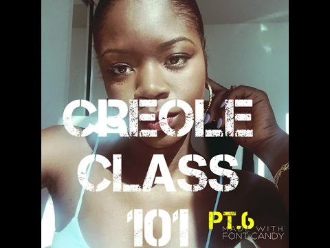 CREOLE CLASS 101 pt.6