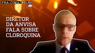 EXCLUSIVO: Diretor da Anvisa fala sobre Cloroquina
