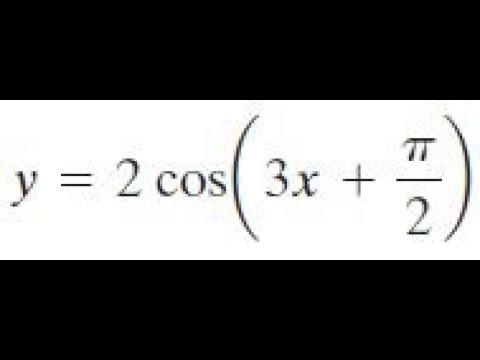 y = 2cos(3x+pi/2) find the amplitude, period, and phase shift