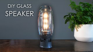 How to build your very own glass speaker!