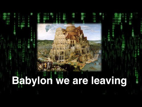 How to get out of the SYSTEM - Babylon We Are Leaving!