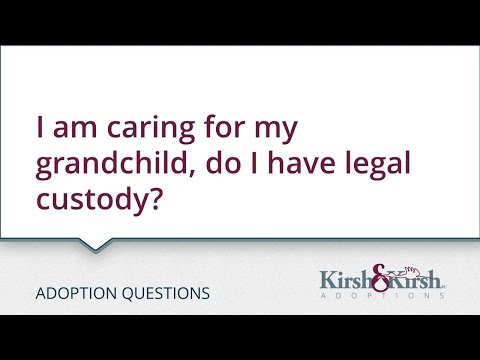 Adoption Questions: I am caring for my grandchild, do I have legal custody?