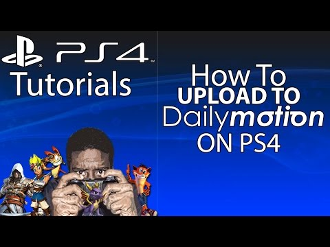 HOW TO UPLOAD TO DAILYMOTION ON PS4