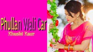 New Punjabi Song 2017 | PHULLAN WALI CAR (Full Video) | KHUSHI KAUR | Latest Songs | CANDY HITS