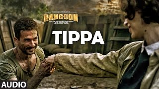 Tippa Full Audio Song | Rangoon | Saif Ali Khan, Kangana Ranaut, Shahid Kapoor | T-Series