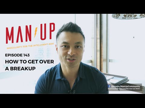 How To Get Over A Breakup - The Man Up Show, Ep. 143