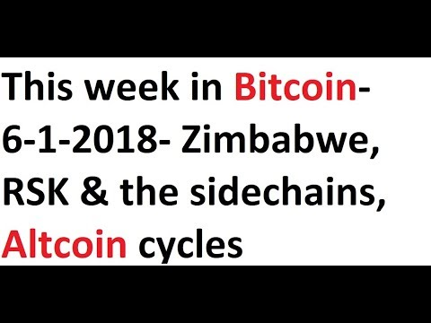 This week in Bitcoin- 6-1-2018- Zimbabwe, RSK & the sidechains, Altcoin cycles