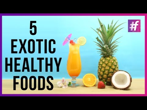 5 Exotic Healthy Foods For Fit Body