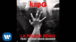 Kap G - La Policia (Remix) feat. T.I. and David Banner [Official Audio]
