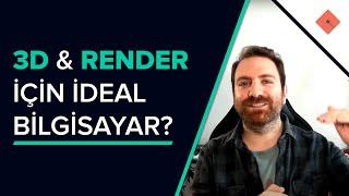 3D ve Render İçin Nasıl Bir Bilgisayar Almalıyım?