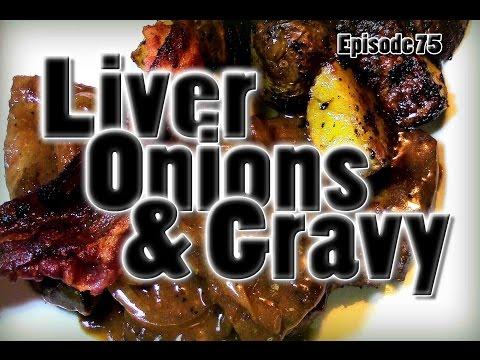 Liver, Onions & Gravy - Episode 75