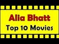Alia Bhatt Best Movies    Alia Bhatt Top 10 Hit Movies