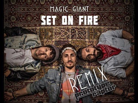 MAGIC GIANT - Set On Fire (PrototypeRaptor Remix)