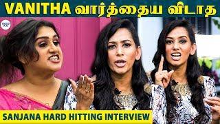 VANITHA-கிட்ட பேச யாருக்கும் Guts இல்லை - Sanjana Singh Spicy Interview | LittleTalks